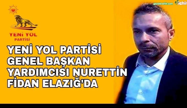YENİYOL PARTİSİ GENEL BAŞKAN YARDIMCISI NURETTİN FİDAN ELAZIĞ'A GİTTİ