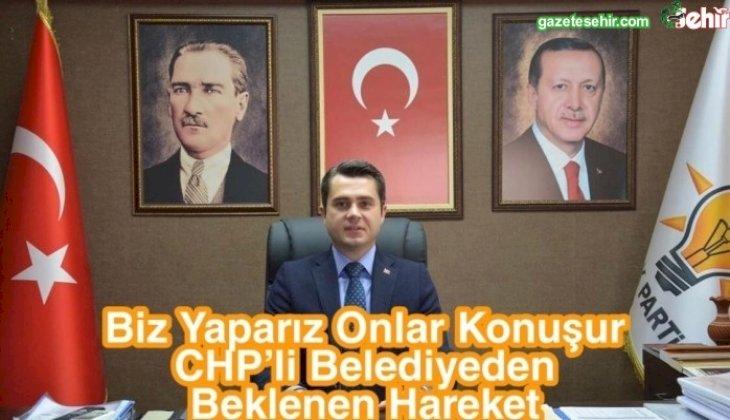 Biz Yaparız Onlar Konuşur CHP'li Belediyeden Beklenen Hareket