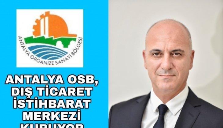 -ANTALYA OSB, DIŞ TİCARET İSTİHBARAT MERKEZİ KURUYOR
