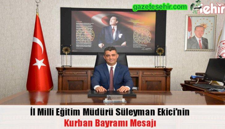 İl Milli Eğitim Müdürü Süleyman Ekici'nin Kurban Bayramı Mesajı