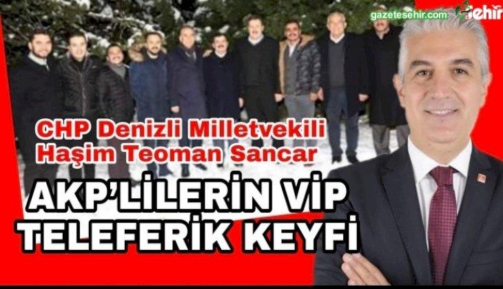 SANCAR AKP'LİLERİN VİP TELEFERİK KEYFİ